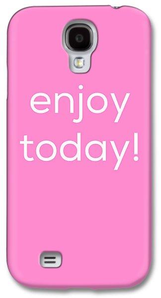 Enjoy Today Galaxy S4 Case by Kim Fearheiley