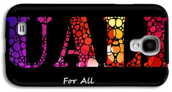 Equality Galaxy S4 Cases - Equality For All - Stone Rockd Art By Sharon Cummings Galaxy S4 Case by Sharon Cummings