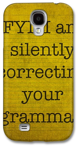 Humor Galaxy S4 Cases - FYI I am silently correcting your grammar Galaxy S4 Case by Design Turnpike