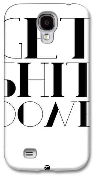 Gig Galaxy S4 Cases - Get Shit Done Poster Black and White Galaxy S4 Case by Naxart Studio