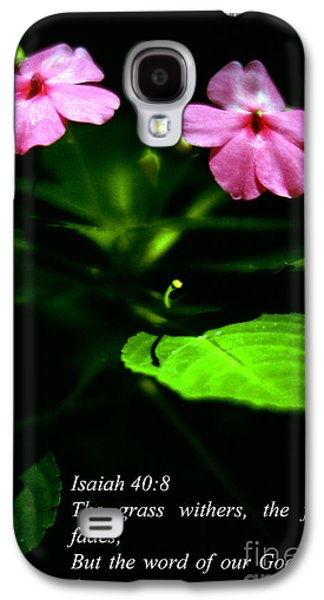Bible Quotes Galaxy S4 Cases - Grass Withers Flowers Fade Galaxy S4 Case by Thomas R Fletcher