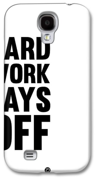 Gig Galaxy S4 Cases - Hard Work Pays Off Poster 2 Galaxy S4 Case by Naxart Studio