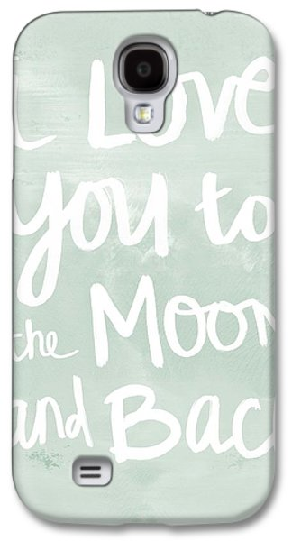 Birthday Galaxy S4 Cases - I Love You To The Moon And Back- inspirational quote Galaxy S4 Case by Linda Woods