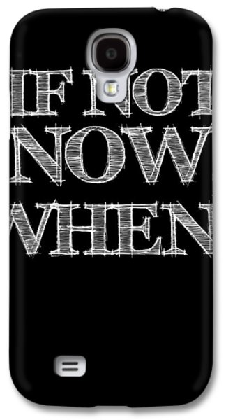 Motivational Galaxy S4 Cases - If Not Now When Poster Black Galaxy S4 Case by Naxart Studio