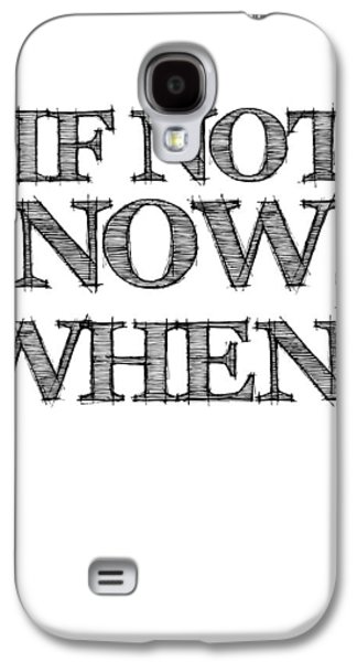 Motivational Galaxy S4 Cases - If Not Now When Poster White Galaxy S4 Case by Naxart Studio