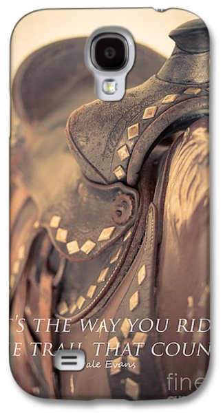 Coins Photographs Galaxy S4 Cases - Its the way you ride the trail Dale Evans quote Galaxy S4 Case by Edward Fielding