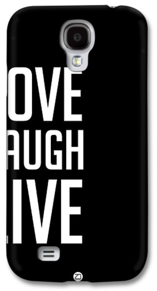 Laugh Galaxy S4 Cases - Love Laugh Live Poster Black Galaxy S4 Case by Naxart Studio