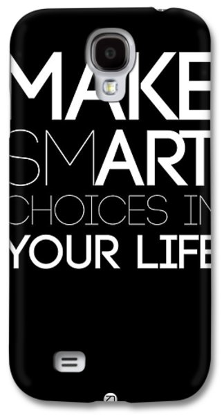 Fun Digital Galaxy S4 Cases - Make Smart Choices in Your Life Poster 2 Galaxy S4 Case by Naxart Studio