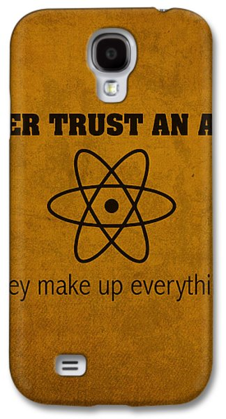 Theory Galaxy S4 Cases - Never Trust an Atom They Make Up Everything Humor Art Galaxy S4 Case by Design Turnpike
