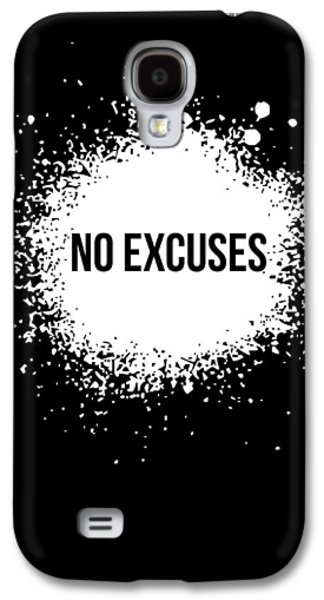 Motivational Galaxy S4 Cases - No Excuses Poster Black  Galaxy S4 Case by Naxart Studio