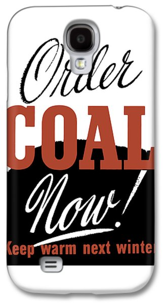 Order Coal Now - Keep Warm Next Winter Galaxy S4 Case by War Is Hell Store
