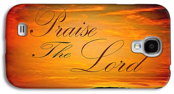 The Followers Galaxy S4 Cases - Praise The Lord Galaxy S4 Case by Barbara Snyder