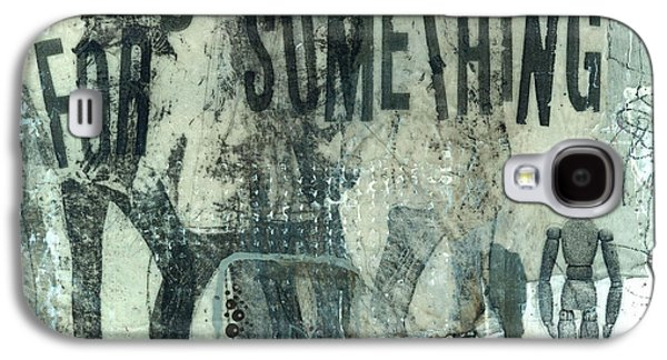 People Mixed Media Galaxy S4 Cases - Stand for Something  Galaxy S4 Case by Laura  Lein-Svencner
