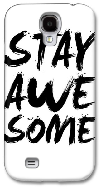 Stay Awesome Poster White Galaxy S4 Case by Naxart Studio