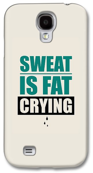 Sweat Is Fat Crying Gym Motivational Quotes Poster Galaxy S4 Case by Lab No 4 - The Quotography Department