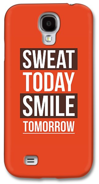 Sweat Today Smile Tomorrow Gym Motivational Quotes Poster Galaxy S4 Case by Lab No 4 - The Quotography Department