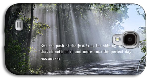 Bible Quotes Galaxy S4 Cases - THE PATH of the JUST - PROVERBS 4-18 Galaxy S4 Case by Daniel Hagerman