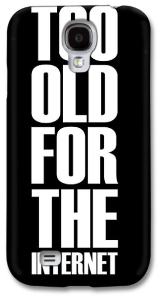 Gig Galaxy S4 Cases - Too Old for the Internet Poster Black Galaxy S4 Case by Naxart Studio