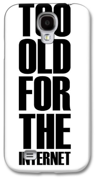 Gig Galaxy S4 Cases - Too Old for the Internet Poster White Galaxy S4 Case by Naxart Studio