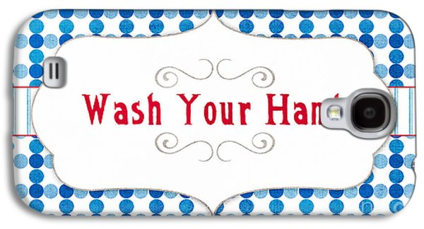 Lounging Galaxy S4 Cases - Wash Your Hands Sign Galaxy S4 Case by Linda Woods