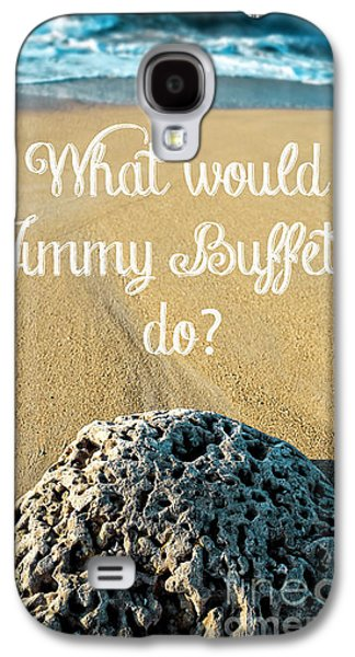 Ocean Art Photography Galaxy S4 Cases - What would Jimmy Buffett do Galaxy S4 Case by Edward Fielding
