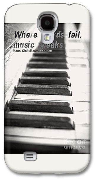 Piano Photographs Galaxy S4 Cases - Where words fail music speaks Galaxy S4 Case by Edward Fielding