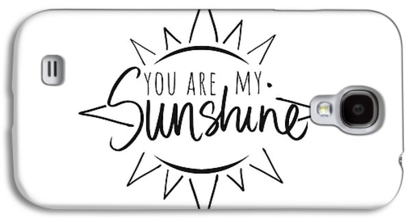 You Are My Sunshine With Sun Galaxy S4 Case by South Social Studio