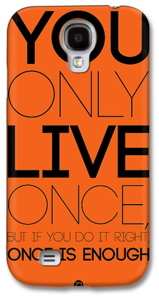Fun Digital Galaxy S4 Cases - You Only Live Once Poster Orange Galaxy S4 Case by Naxart Studio