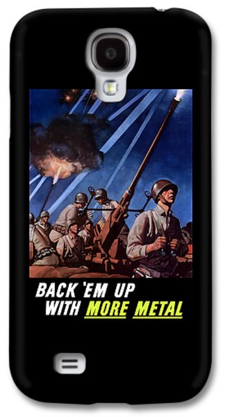 Anti Galaxy S4 Cases - Back Em Up With More Metal  Galaxy S4 Case by War Is Hell Store