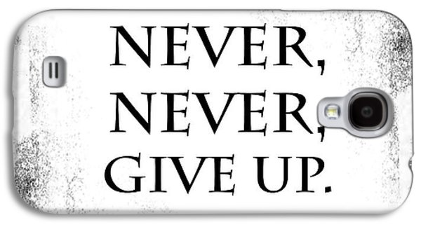 Inspirational Photographs Galaxy S4 Cases - Never Never Never Give Up Quote Galaxy S4 Case by Kate McKenna