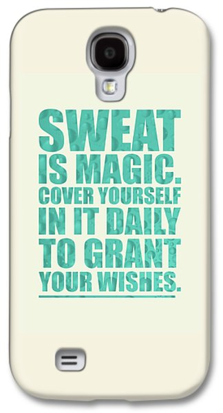 Sweat Is Magic. Cover Yourself In It Daily To Grant Your Wishes Gym Motivational Quotes Poster Galaxy S4 Case by Lab No 4