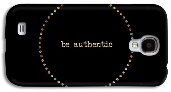 Be Authentic Galaxy S4 Case by Liesl Marelli