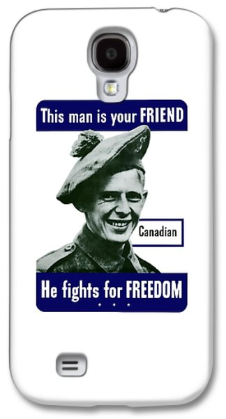 Army Digital Art Galaxy S4 Cases - Canadian This Man Is Your Friend Galaxy S4 Case by War Is Hell Store