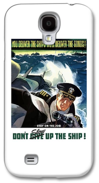 Historic Ship Galaxy S4 Cases - Dont Slow Up The Ship - WW2 Galaxy S4 Case by War Is Hell Store