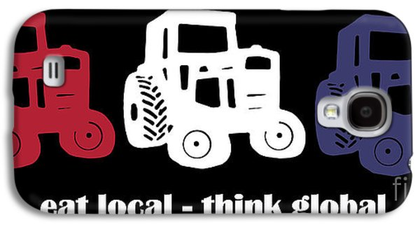 Local Food Galaxy S4 Cases - Eat Local Think Global Galaxy S4 Case by Edward Fielding