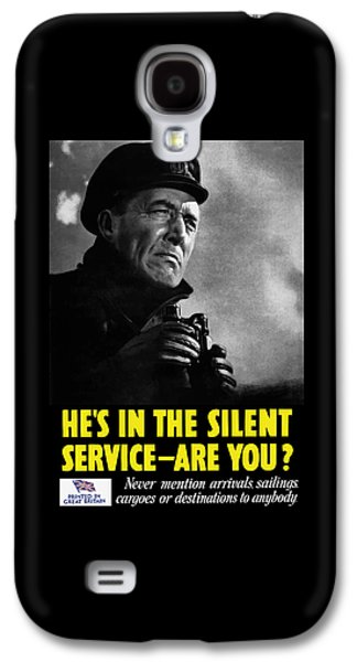 He's In The Silent Service - Are You Galaxy S4 Case by War Is Hell Store