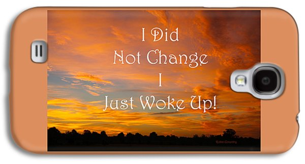 Self Discovery Galaxy S4 Cases - I Did Not Change Galaxy S4 Case by Robin Coventry