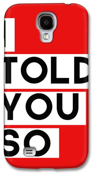 I Told You So Galaxy S4 Case by Linda Woods