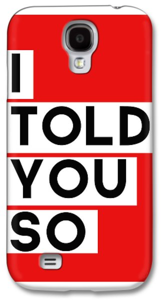 Greeting Digital Art Galaxy S4 Cases - I Told You So Galaxy S4 Case by Linda Woods