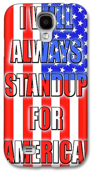 I Will Always Standup For America  3 Galaxy S4 Case by Mike McGlothlen