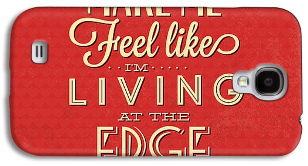 Living At The Edge Galaxy S4 Case by Naxart Studio