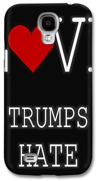 Love Trumps Hate Galaxy S4 Case by Dan Sproul