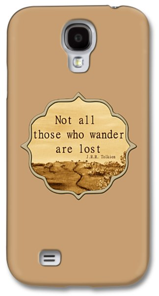Thinking Galaxy S4 Cases - Not all Those who Wander are Lost Galaxy S4 Case by Anastasiya Malakhova