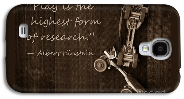 Play Is The Highest Form Of Research. Albert Einstein  Galaxy S4 Case by Edward Fielding