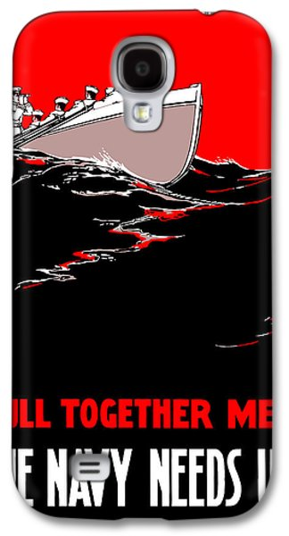 Pull Together Men - The Navy Needs Us Galaxy S4 Case by War Is Hell Store