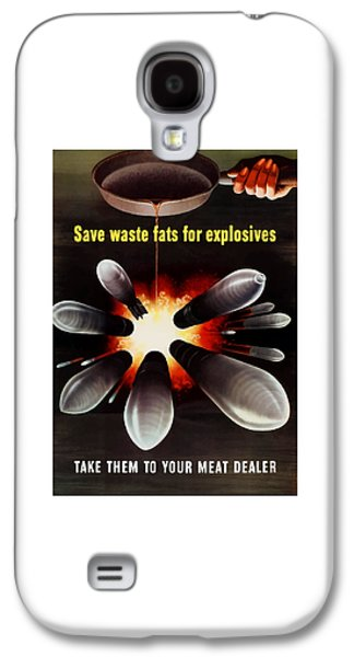 Save Waste Fats For Explosives Galaxy S4 Case by War Is Hell Store