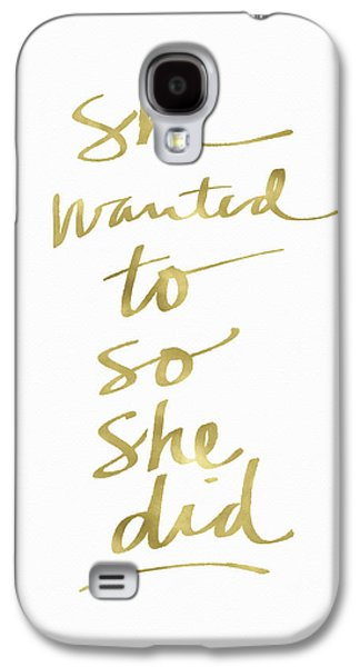 She Wanted To So She Did Gold- Art By Linda Woods Galaxy S4 Case by Linda Woods