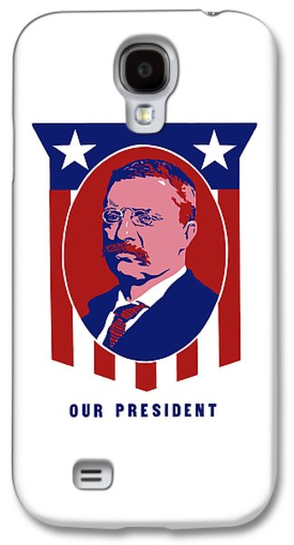 Patriot Mixed Media Galaxy S4 Cases - Teddy Roosevelt - Our President  Galaxy S4 Case by War Is Hell Store