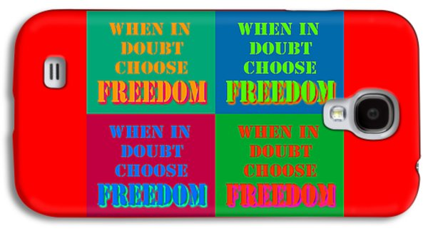 Liberation Galaxy S4 Cases - When In Doubt Choose Freedom Pop Art Quotes Galaxy S4 Case by Keith Webber Jr