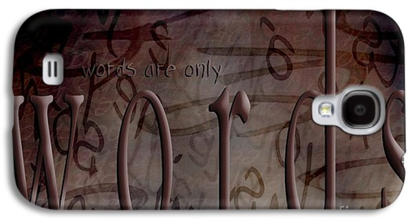 Behind The Scenes Galaxy S4 Cases - Words Are Only Words 2 Galaxy S4 Case by Vicki Ferrari
